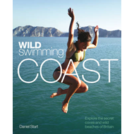 Wild Swimming Coast: Explore the Secret Coves and Wild Beaches of Britain (BOK)