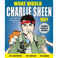 What Would Charlie Sheen Do? (BOK)