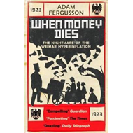 When Money Dies: The Nightmare of the Weimar Hyper-inflation (BOK)