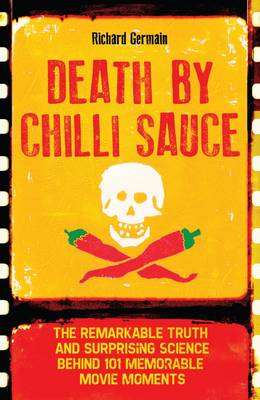 Death by Chilli Sauce: The Incredible Truth and Surprising Science Behind 101 Memorable Movie Moment (BOK)