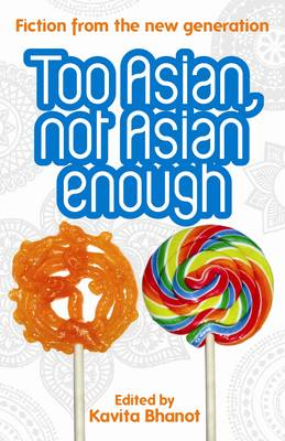 Too Asian, Not Asian Enough: An Anthology of New British Asian Fiction (BOK)