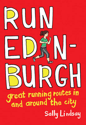 Run Edinburgh: Great Running Routes in and Around the City (BOK)