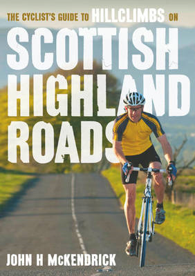 Cyclist's Guide to Hillclimbs on Scottish Highland Roads (BOK)