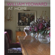 William Yeoward at Home: Elegant Living and Entertaining in Town and Country (BOK)
