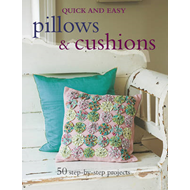 Quick and Easy Pillows and Cushions: 50 Step-by-step Projects (BOK)