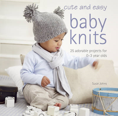 Cute and Easy Baby Knits: 25 Adorable Projects for 0-3 Year Olds (BOK)