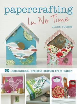 Papercrafting In No Time: 50 Inspirational Projects Crafted from Paper (BOK)