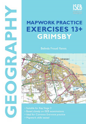 Geography Mapwork Practice Exercises 13+: Grimsby: Practice Exercises for Common Entrance Preparatio (BOK)