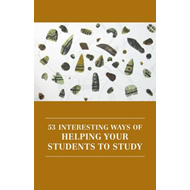 53 Interesting Ways of Helping Your Students to Study (BOK)