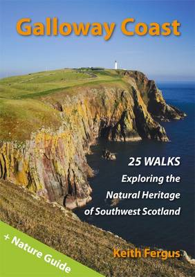 Galloway Coast: 25 Walks Exploring the Natural Heritage of Southwest Scotland (BOK)