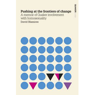 Pushing at the Frontiers of Change: A Memoir of Quaker Involvement with Homosexuality (BOK)