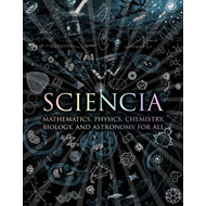 Sciencia: Mathematics, Physics, Chemistry, Biology and Astronomy for All (BOK)