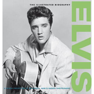 Elvis: the Illustrated Biography (BOK)