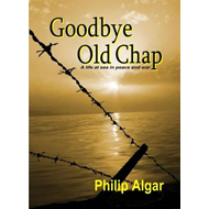 Goodbye Old Chap: A Life at Sea in Peace and War (BOK)