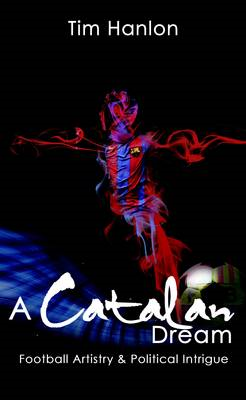 A Catalan Dream: Football Artistry and Political Intrigue (BOK)