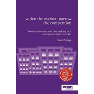 Widen the Market, Narrow the Competition: Banker Interests and the Making of a European Capital Mark (BOK)