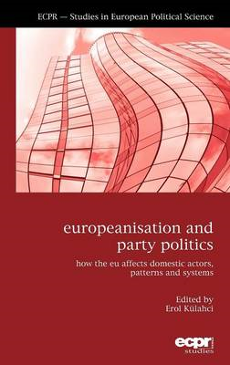Europeanisation and Party Politics: How the EU Affects Domestic Actors, Patterns and Systems (BOK)