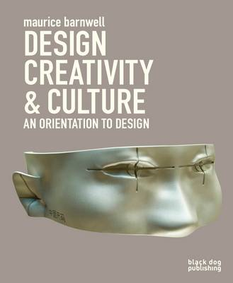 Design, Creativity and Culture: An Orientation to Design (BOK)