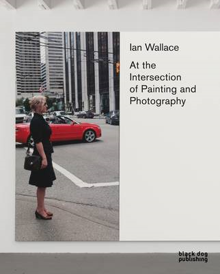 Ian Wallace: At the Intersection of Painting and Photography (BOK)
