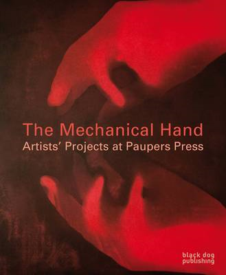 The Mechanical Hand: Artists' Projects at Paupers Press (BOK)