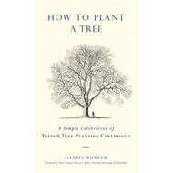 How to Plant a Tree: A Simple Celebration of Trees and Tree-planting Ceremonies (BOK)