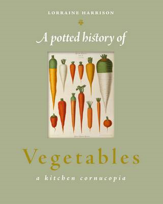 A Potted History of Vegetables: A Delicious, Dip-in Kitchen Cornucopia (BOK)