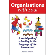 Organisations with Soul: A Social Path of Schooling in the Language of the Human Soul (BOK)