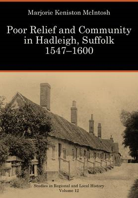 Poor Relief and Community in Hadleigh, Suffolk, 1547-1600: v. 12 (BOK)