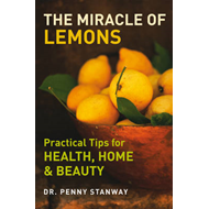 The Miracle of Lemons: Practical Tips for Health, Home and Beauty (BOK)