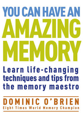 You Can Have An Amazing Memory: Learn Life-changing Techniques and Tips from the Memory Maestro (BOK)