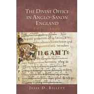 Divine Office in Anglo-Saxon England, 597-c.1000 (BOK)