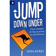Jump Down Under - True Stories of Relocating to Australia (BOK)