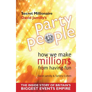 Party People: How We Make Millions from Having Fun - the Inside Story of Britain's Biggest Party Pla (BOK)