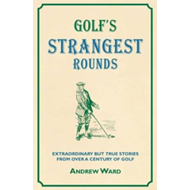Golf's Strangest Rounds: Extraordinary But True Stories from Over a Century of Golfing History (BOK)