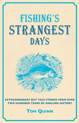 Fishing's Strangest Days: Extraordinary But True Stories From Over Two Hundred Years of Angling Hist (BOK)