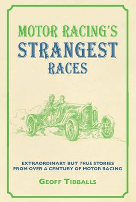 Motor Racing's Strangest Races: Extraordinary But True Stories from Over a Century of Motor Racing (BOK)