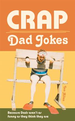 Crap Dad Jokes: Because Dads Aren't as Funny as They Think They are (BOK)