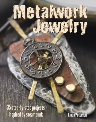 Metalwork Jewelry: 35 Step-by-step Projects Inspired by Steampunk (BOK)