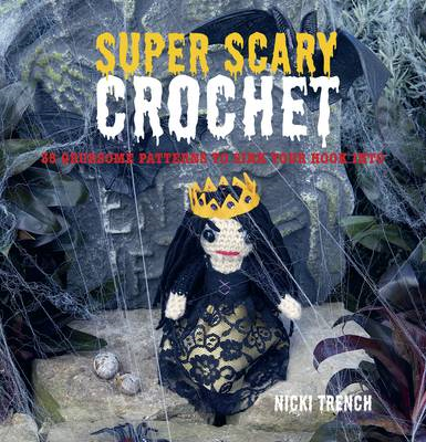 Super Scary Crochet: 35 Gruesome Patterns to Sink Your Hook into (BOK)