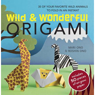 Wild & Wonderful Origami: 35 of Your Favourite Wild Animals to Fold in an Instant (BOK)
