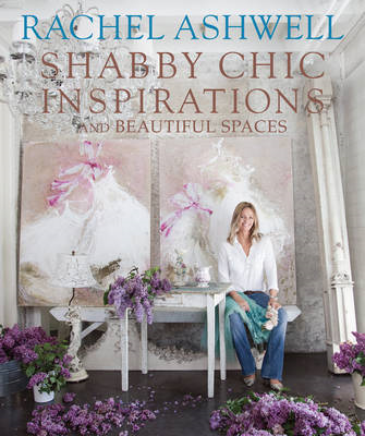 Rachel Ashwell's Shabby Chic: Inspiration & Beautiful Spaces (BOK)