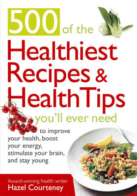 500 Of The Healthiest  Recipes And Health Tips You'll Ever N (BOK)