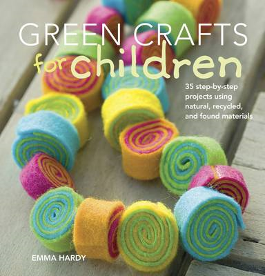 Green Crafts for Children: 35 Step-by-step Projects Using Natural, Recycled and Found Materials (BOK)