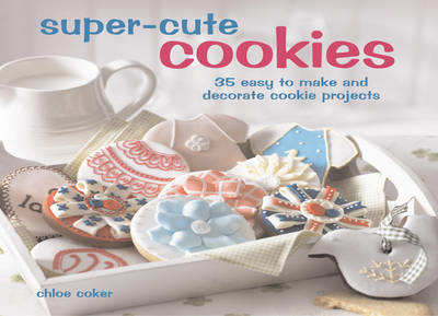 Super-cute Cookies: 35 Easy to Make and Decorate Cookie Projects (BOK)