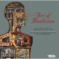 The Art of Medicine: Over 2000 Years of Medicine in Our Lives (BOK)
