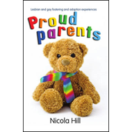 Proud Parents: Lesbian and Gay Fostering and Adoption Experiences (BOK)
