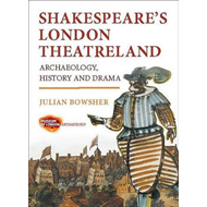 Shakespeare's London Theatreland: Archaeology, History and Drama (BOK)