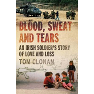 Blood, Sweat and Tears: An Irish Soldier's Story of Love and Loss (BOK)