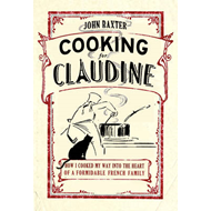Cooking for Claudine: How I Cooked My Way into the Heart of a Formidable French Family (BOK)