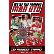 We're the Famous Man United: Old Trafford in the '80s: The Players' Stories (BOK)